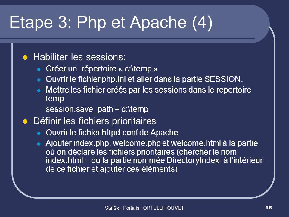 Staf2x - Portails - ORTELLI TOUVET16 Etape 3: Php et Apache (4) Habiliter les sessions: Créer un répertoire « c:\temp » Ouvrir le fichier php.ini et aller dans la partie SESSION.