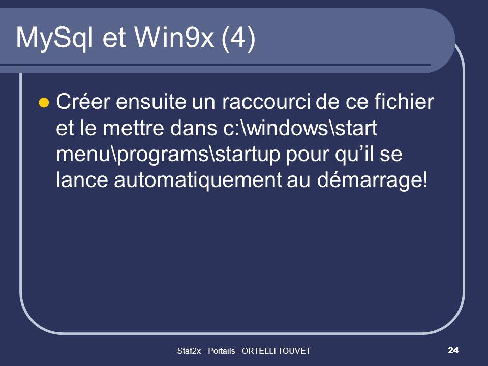 Staf2x - Portails - ORTELLI TOUVET24 MySql et Win9x (4) Créer ensuite un raccourci de ce fichier et le mettre dans c:\windows\start menu\programs\star