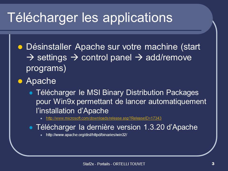Staf2x - Portails - ORTELLI TOUVET4 Télécharger les applications (2) Module Php Télécharger la version 4.1.1 (*.zip) http://www.php.net/downloads.php MySql Télécharger la version 3.23.47 http://www.mysql.com/downloads/