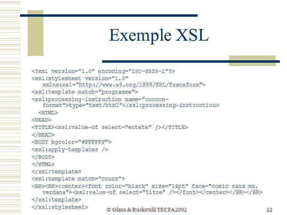 © Glaus & Ruckstuhl TECFA 200222 Exemple XSL type= text/html