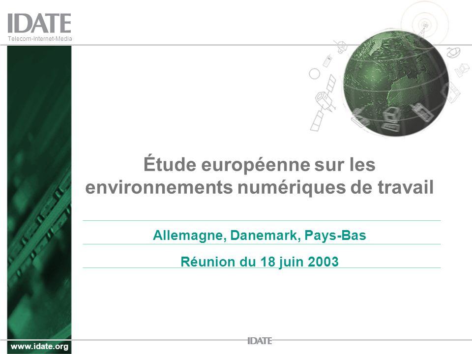 www.idate.org Telecom-Internet-Media Étude européenne sur les environnements numériques de travail Allemagne, Danemark, Pays-Bas Réunion du 18 juin 2003