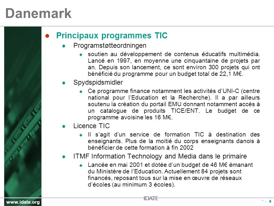 www.idate.org * - 6 Danemark Principaux programmes TIC Programstøtteordningen soutien au développement de contenus éducatifs multimédia. Lancé en 1997