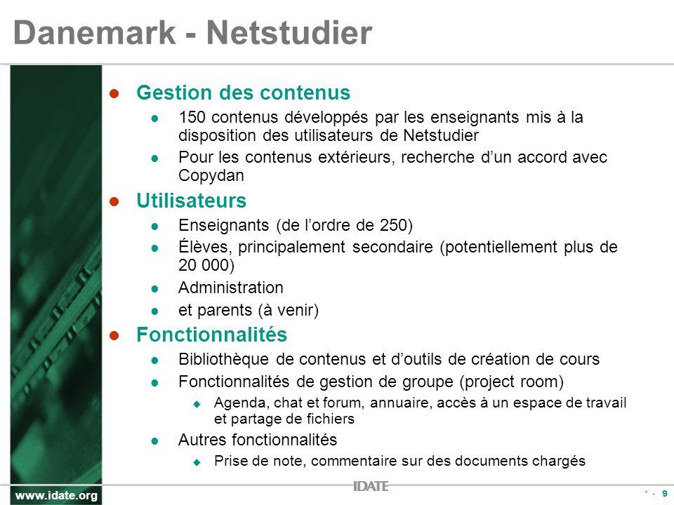 www.idate.org * - 9 Danemark - Netstudier Gestion des contenus 150 contenus développés par les enseignants mis à la disposition des utilisateurs de Ne
