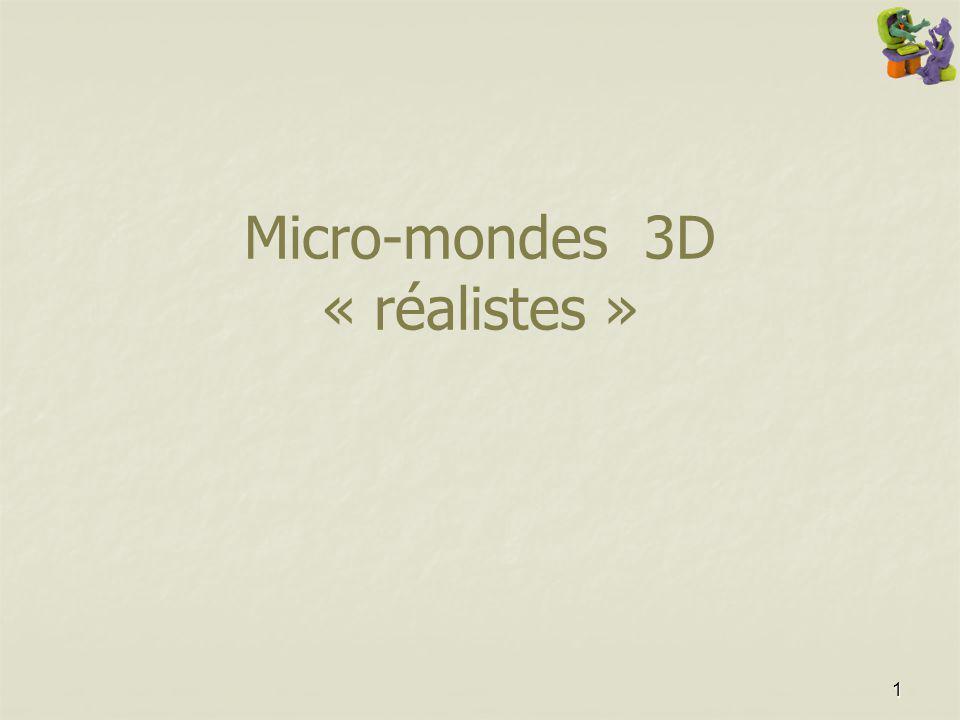 1 Micro-mondes 3D « réalistes »