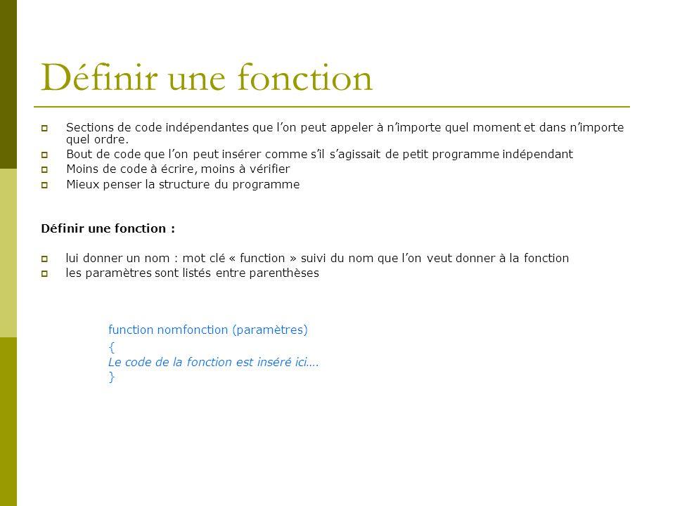 Définir une fonction Sections de code indépendantes que lon peut appeler à nimporte quel moment et dans nimporte quel ordre.
