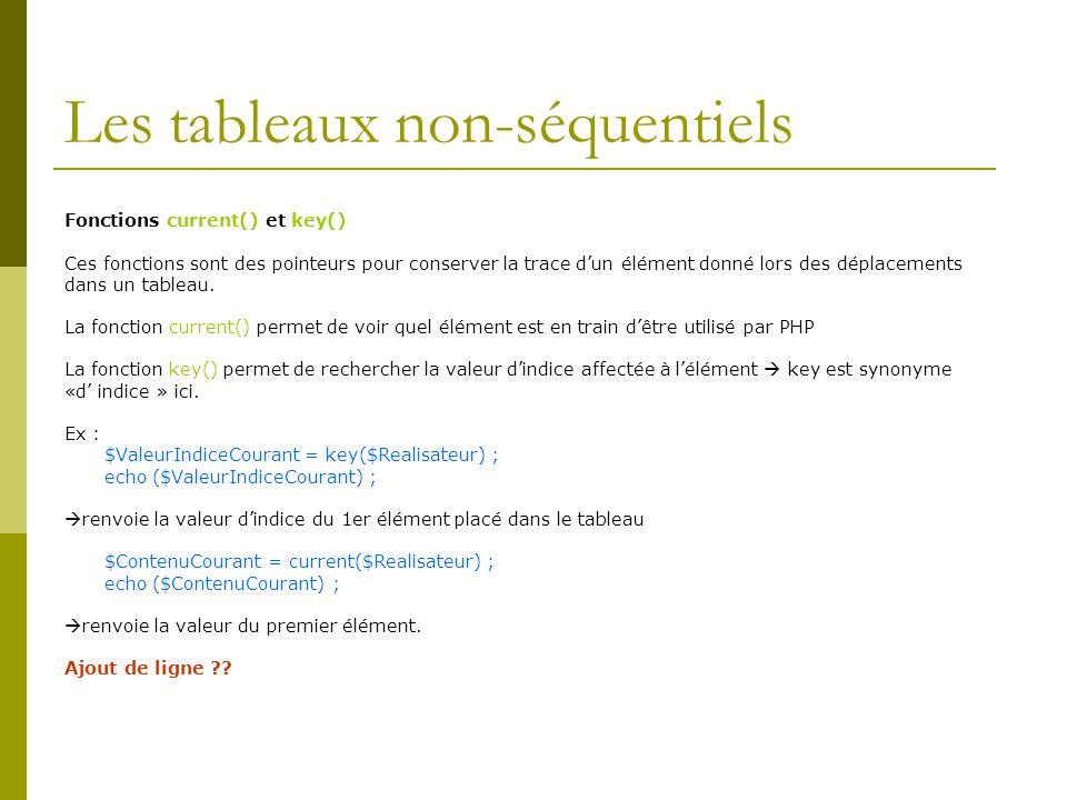 Les tableaux non-séquentiels Fonctions current() et key() Ces fonctions sont des pointeurs pour conserver la trace dun élément donné lors des déplacements dans un tableau.