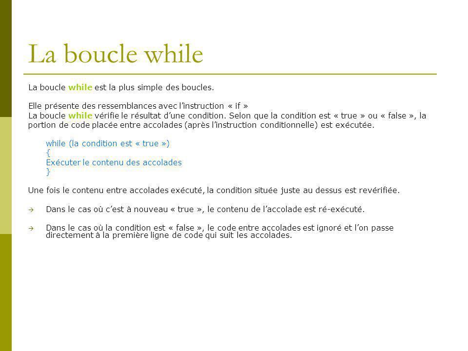 La boucle while La boucle while est la plus simple des boucles.