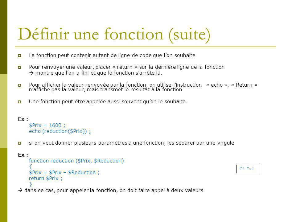 Définir une fonction (suite) La fonction peut contenir autant de ligne de code que lon souhaite Pour renvoyer une valeur, placer « return » sur la dernière ligne de la fonction montre que lon a fini et que la fonction sarrête là.