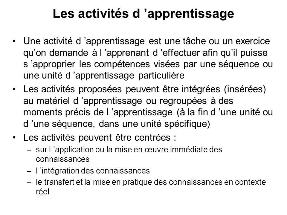 Les activités d apprentissage Une activité d apprentissage est une tâche ou un exercice quon demande à l apprenant d effectuer afin quil puisse s appr