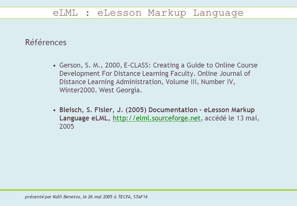 eLML : eLesson Markup Language présenté par Kalli Benetos, le 26 mai 2005 à TECFA, STAF14 Références Gerson, S.