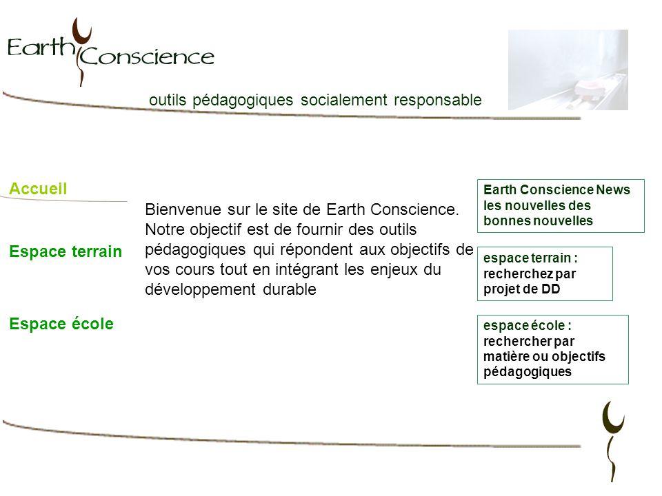 outils pédagogiques socialement responsable Accueil Espace terrain Espace école Bienvenue sur le site de Earth Conscience. Notre objectif est de fourn