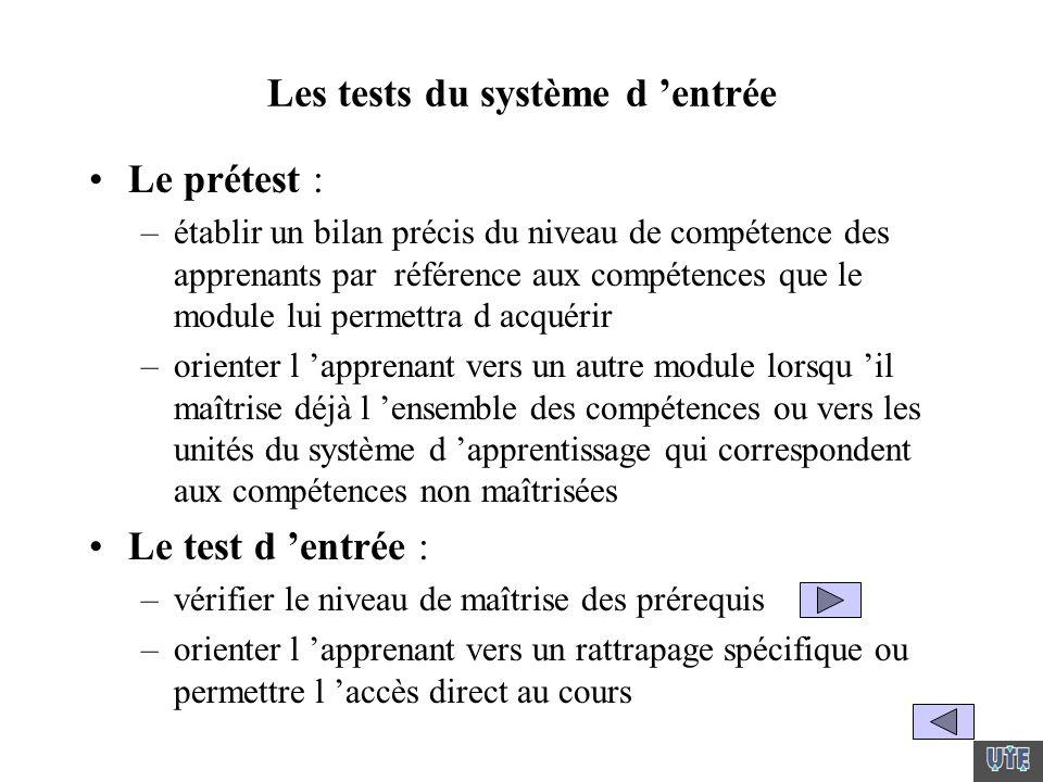 Les tests du système d entrée Le prétest : –établir un bilan précis du niveau de compétence des apprenants par référence aux compétences que le module