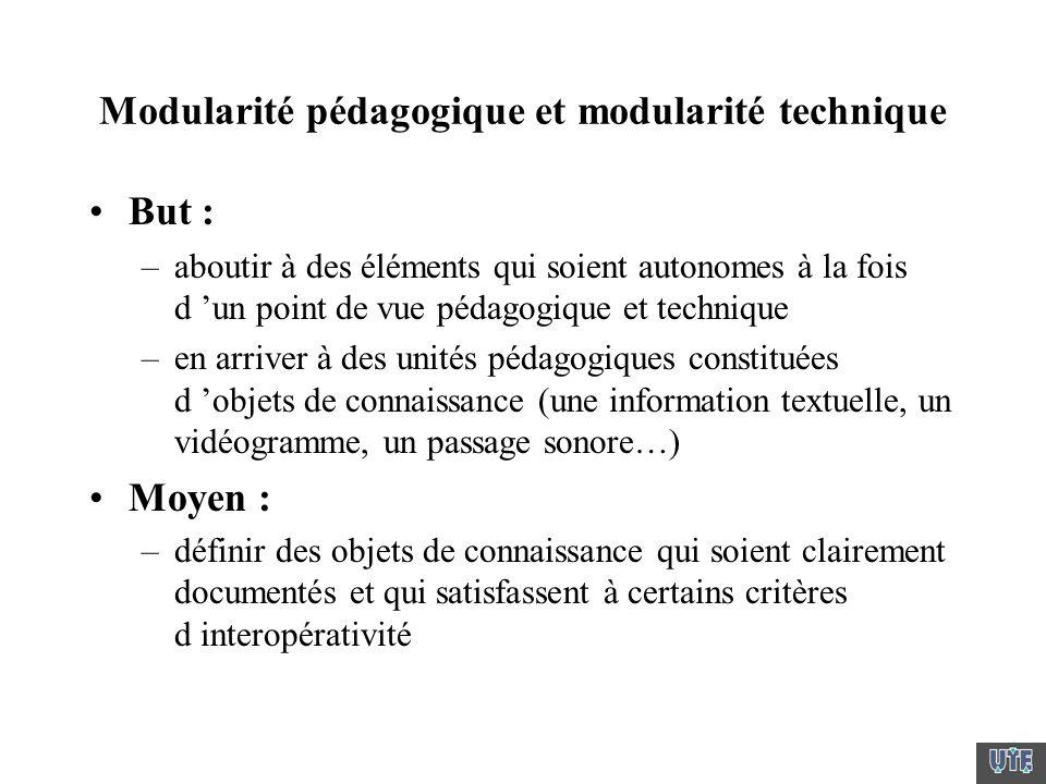 Modularité pédagogique et modularité technique But : –aboutir à des éléments qui soient autonomes à la fois d un point de vue pédagogique et technique