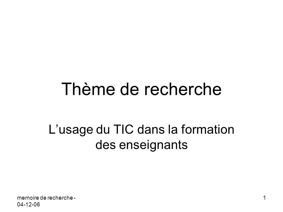 memoire de recherche - 04-12-06 1 Thème de recherche Lusage du TIC dans la formation des enseignants