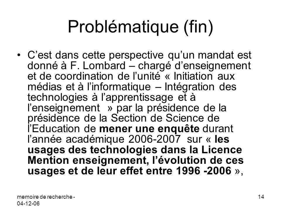 memoire de recherche - 04-12-06 14 Problématique (fin) Cest dans cette perspective quun mandat est donné à F. Lombard – chargé denseignement et de coo