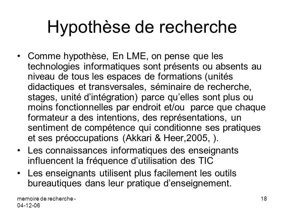 memoire de recherche - 04-12-06 18 Hypothèse de recherche Comme hypothèse, En LME, on pense que les technologies informatiques sont présents ou absent