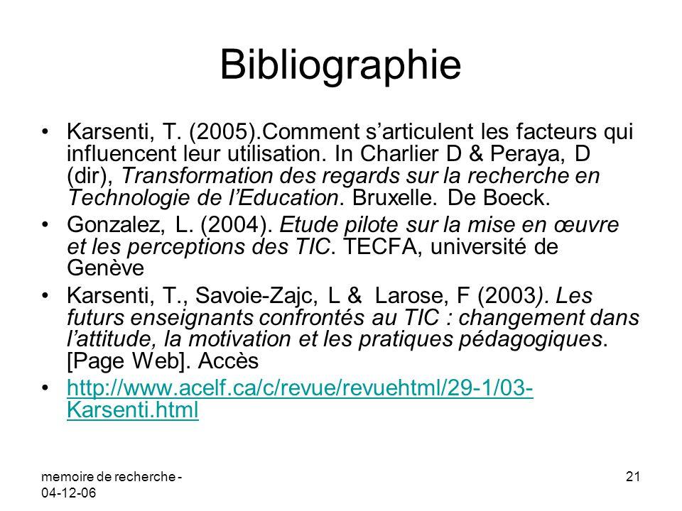 memoire de recherche - 04-12-06 21 Bibliographie Karsenti, T. (2005).Comment sarticulent les facteurs qui influencent leur utilisation. In Charlier D