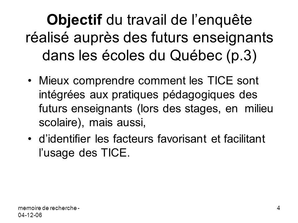 memoire de recherche - 04-12-06 4 Objectif du travail de lenquête réalisé auprès des futurs enseignants dans les écoles du Québec (p.3) Mieux comprend