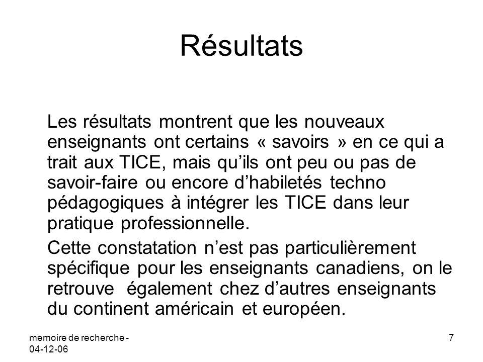 memoire de recherche - 04-12-06 7 Résultats Les résultats montrent que les nouveaux enseignants ont certains « savoirs » en ce qui a trait aux TICE, m