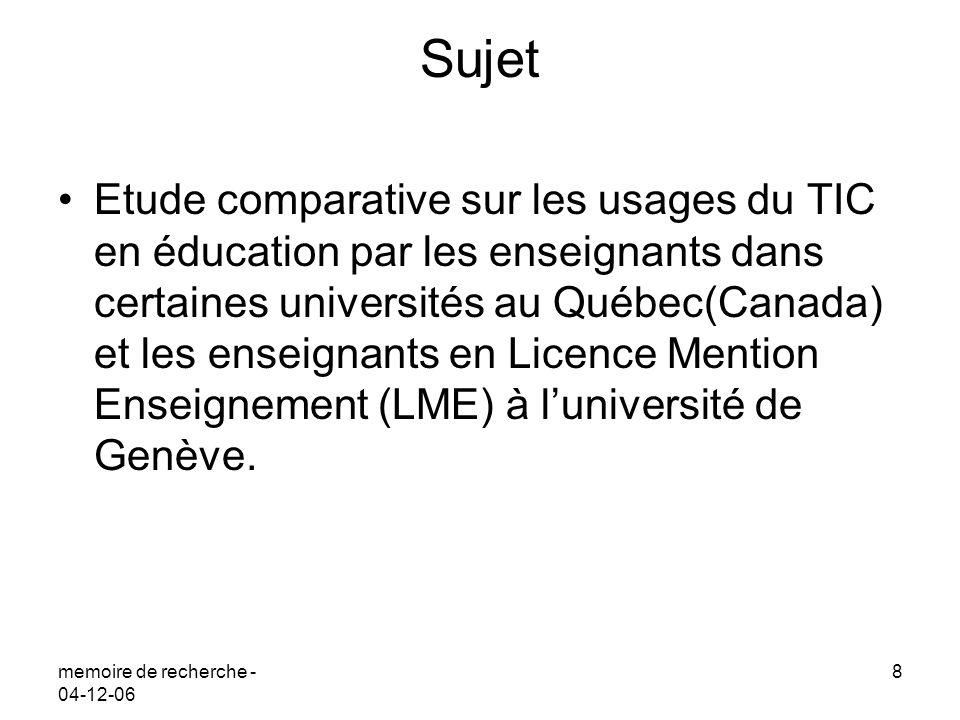 memoire de recherche - 04-12-06 9 Pourquoi le Québec Nous avons choisi le Québec (Canada) car certaines expériences pilotes sur lintégration des nouvelles technologies ont été réalisées dans certaines universités au Québec et ceci depuis plus de deux ans et se sont révélées prometteuses.