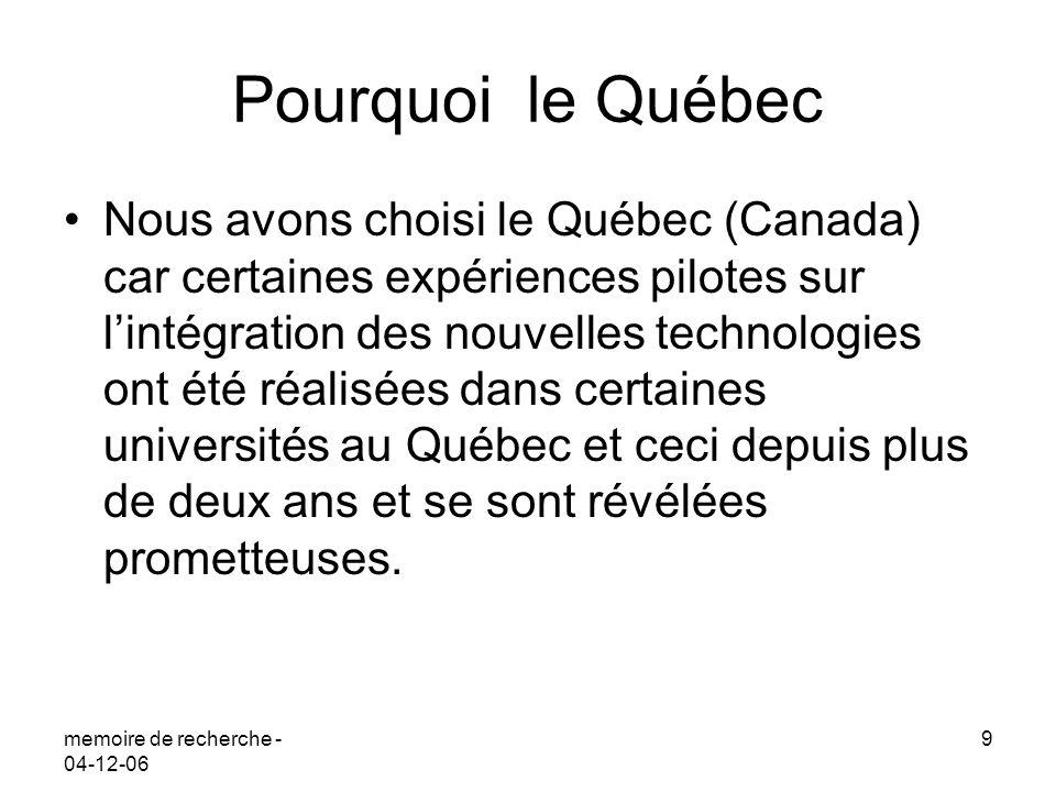 memoire de recherche - 04-12-06 9 Pourquoi le Québec Nous avons choisi le Québec (Canada) car certaines expériences pilotes sur lintégration des nouve