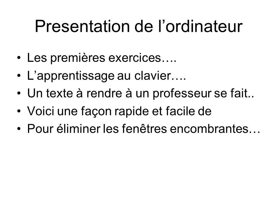 Presentation de lordinateur Les premières exercices…. Lapprentissage au clavier…. Un texte à rendre à un professeur se fait.. Voici une façon rapide e