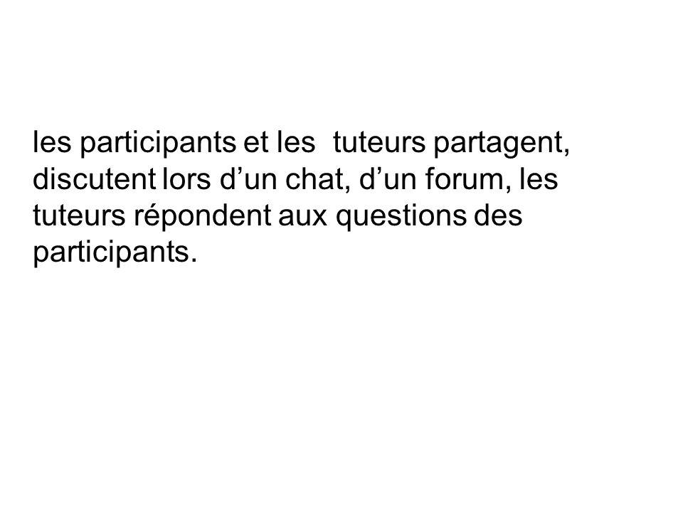 les participants et les tuteurs partagent, discutent lors dun chat, dun forum, les tuteurs répondent aux questions des participants.