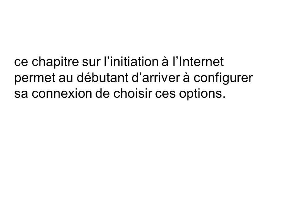 ce chapitre sur linitiation à lInternet permet au débutant darriver à configurer sa connexion de choisir ces options.