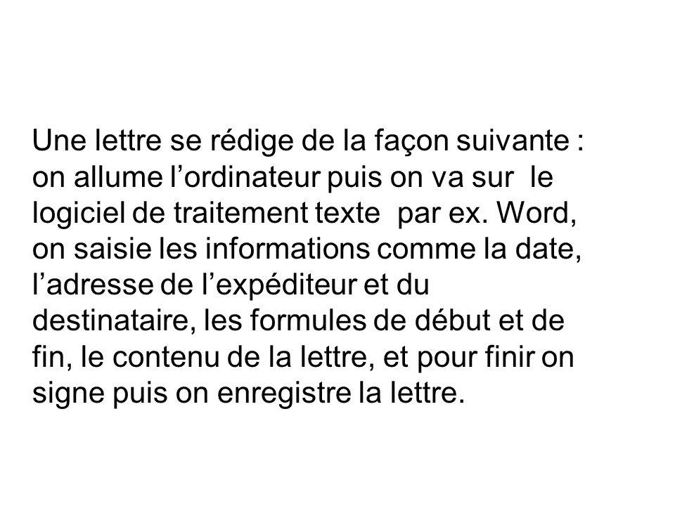 Une lettre se rédige de la façon suivante : on allume lordinateur puis on va sur le logiciel de traitement texte par ex.