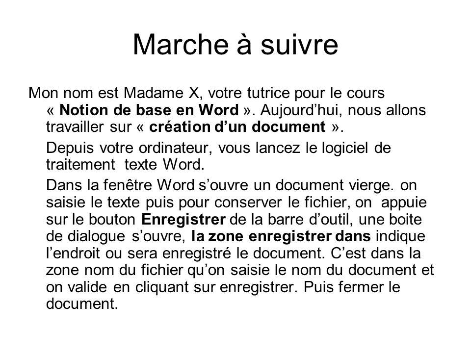 Marche à suivre Mon nom est Madame X, votre tutrice pour le cours « Notion de base en Word ». Aujourdhui, nous allons travailler sur « création dun do