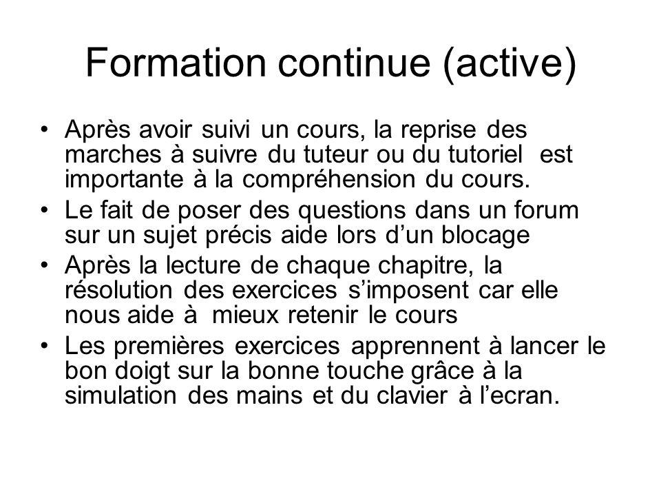 Formation continue (active) Après avoir suivi un cours, la reprise des marches à suivre du tuteur ou du tutoriel est importante à la compréhension du
