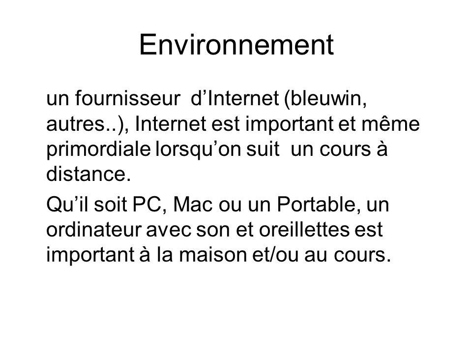 Environnement un fournisseur dInternet (bleuwin, autres..), Internet est important et même primordiale lorsquon suit un cours à distance. Quil soit PC