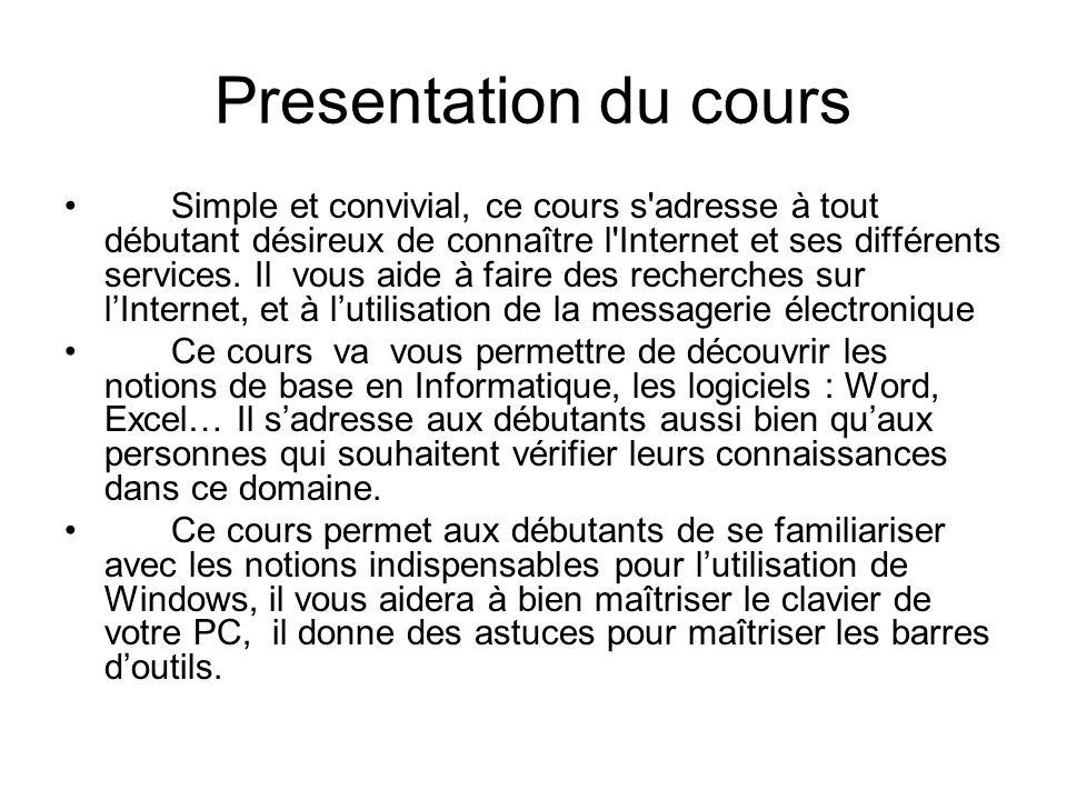 Presentation du cours Simple et convivial, ce cours s'adresse à tout débutant désireux de connaître l'Internet et ses différents services. Il vous aid