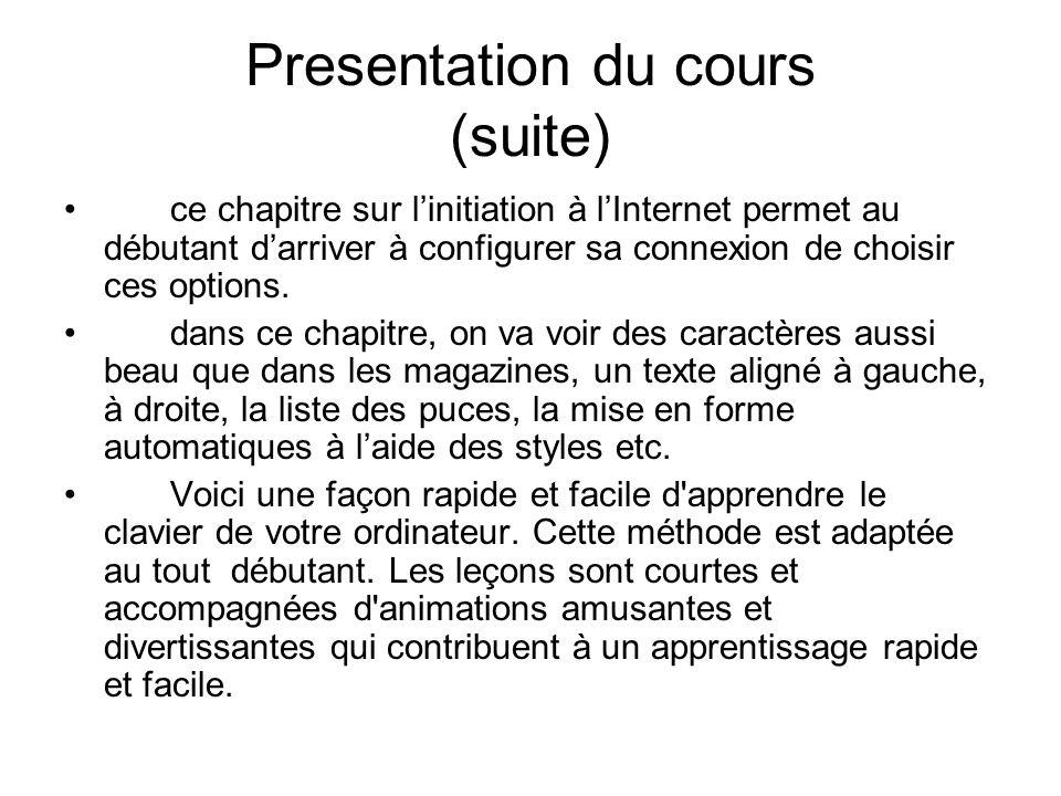 Presentation du cours (suite) ce chapitre sur linitiation à lInternet permet au débutant darriver à configurer sa connexion de choisir ces options. da