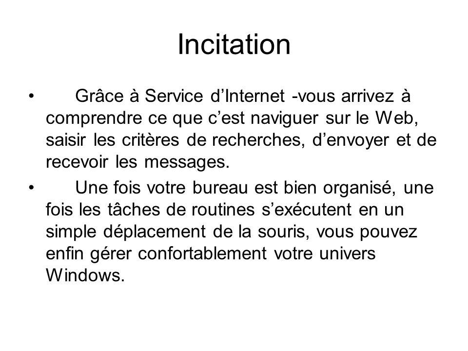 Incitation Grâce à Service dInternet -vous arrivez à comprendre ce que cest naviguer sur le Web, saisir les critères de recherches, denvoyer et de rec