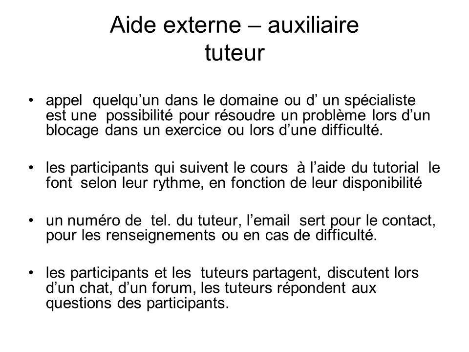 Aide externe – auxiliaire tuteur (suite) le cours est donné à laide dun tutorial, le tutorial explique tout, du début à la fin, comment ça fonctionne.