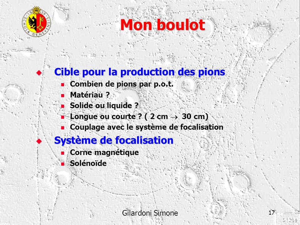 Gilardoni Simone 17 Mon boulot Cible pour la production des pions Cible pour la production des pions Combien de pions par p.o.t. Matériau ? Solide ou
