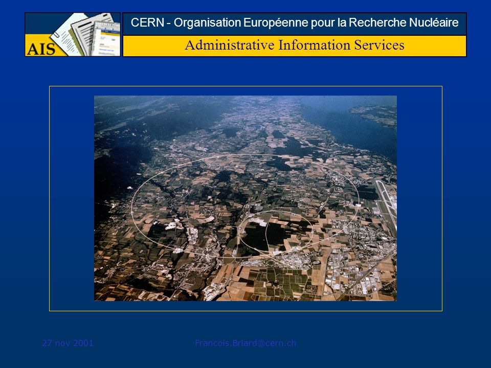 Administrative Information Services CERN - Organisation Européenne pour la Recherche Nucléaire 27 nov 2001Francois.Briard@cern.ch