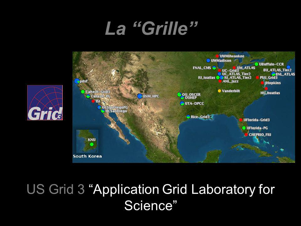La Grille US Grid 3 Application Grid Laboratory for Science
