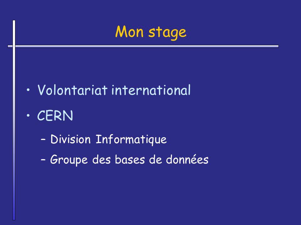 Mon stage Volontariat international CERN –Division Informatique –Groupe des bases de données