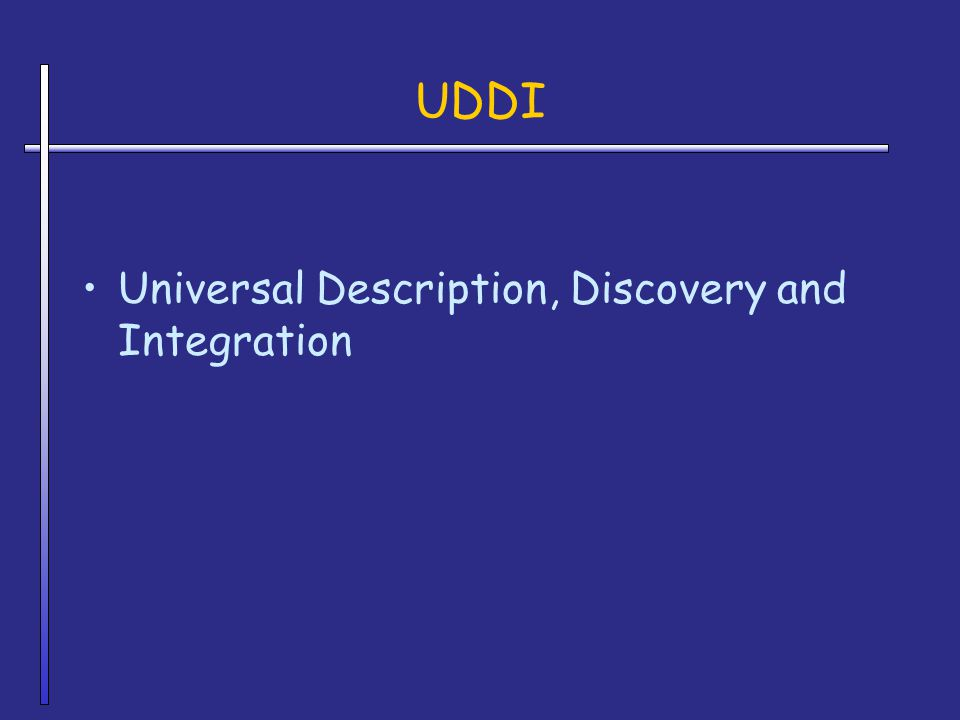 UDDI Universal Description, Discovery and Integration