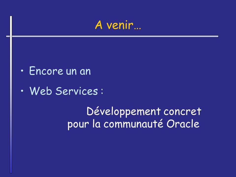 A venir… Encore un an Web Services : Développement concret pour la communauté Oracle