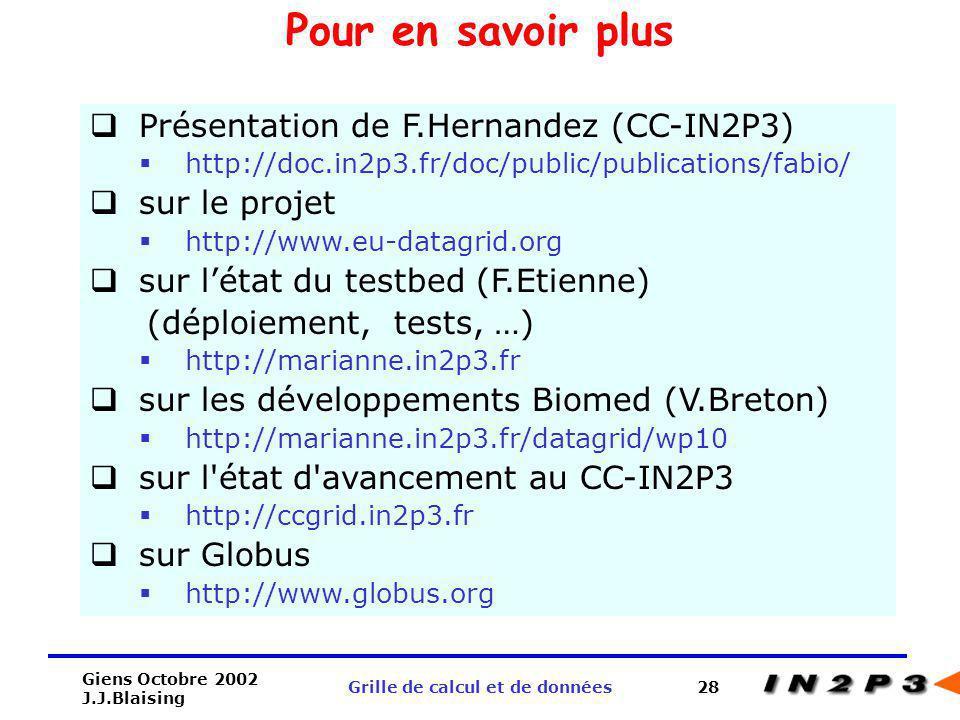 Giens Octobre 2002 J.J.Blaising Grille de calcul et de données28 Pour en savoir plus Présentation de F.Hernandez (CC-IN2P3) http://doc.in2p3.fr/doc/pu