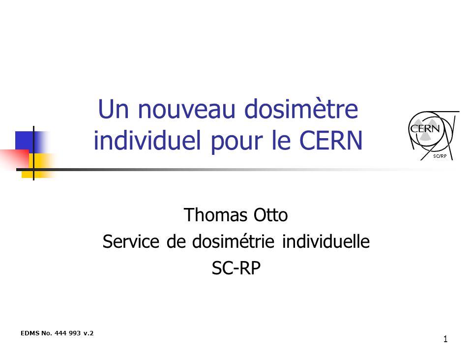 1 Un nouveau dosimètre individuel pour le CERN Thomas Otto Service de dosimétrie individuelle SC-RP EDMS No. 444 993 v.2