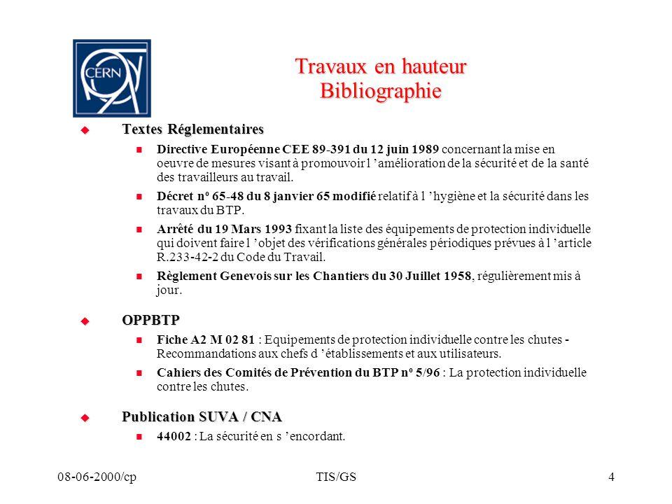 08-06-2000/cpTIS/GS4 Travaux en hauteur Bibliographie Textes Réglementaires Textes Réglementaires Directive Européenne CEE 89-391 du 12 juin 1989 conc