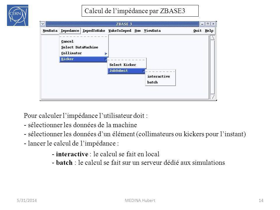 Calcul de limpédance par ZBASE3 14MEDINA Hubert5/31/2014 Pour calculer limpédance lutilisateur doit : - sélectionner les données de la machine - sélec