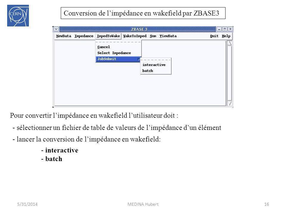 Conversion de limpédance en wakefield par ZBASE3 16MEDINA Hubert5/31/2014 Pour convertir limpédance en wakefield lutilisateur doit : - sélectionner un