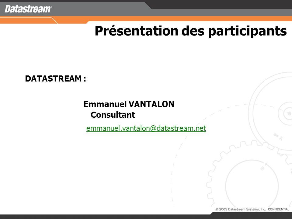Présentation des participants DATASTREAM : Emmanuel VANTALON Consultant emmanuel.vantalon@datastream.net