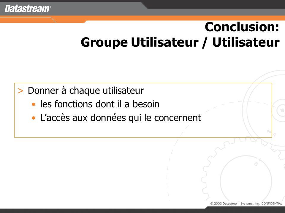 >Les fonctions autorisées >Le niveau dautorisation (Interroger, mettre à jour, insérer….) >Le filtre qui sapplique >Les onglets accessibles >Chaque utilisateur est lié à un groupe Groupe Utilisateur