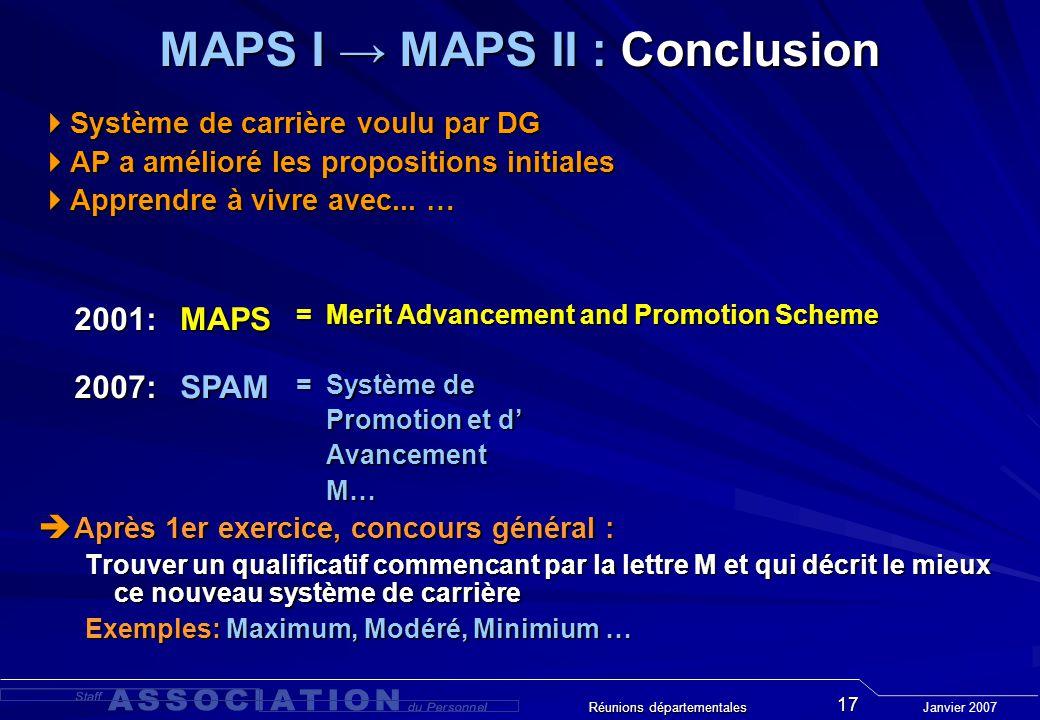 Janvier 2007 Réunions départementales 17 MAPS I MAPS II : Conclusion Système de carrière voulu par DG Système de carrière voulu par DG AP a amélioré les propositions initiales AP a amélioré les propositions initiales Apprendre à vivre avec...